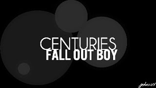 Repeat youtube video Centuries - Fall Out Boy Lyrics