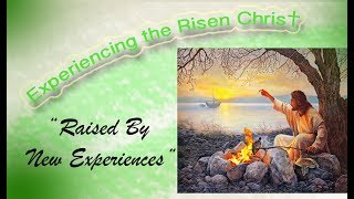 Experiencing The Risen Christ - Raised by New Experiences.mov