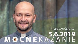 Mocne kazanie - Paweł Sawiak SJ [5.06.2019] - Na żywo