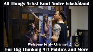 All things Artist Knut Andre Vikshåland on Science and Politics - Health and Life - Art and Painting