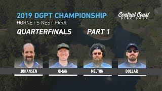 2019 DGPT Championship - Quarterfinals, Part 1 - Johansen, Oman, Melton, Dollar