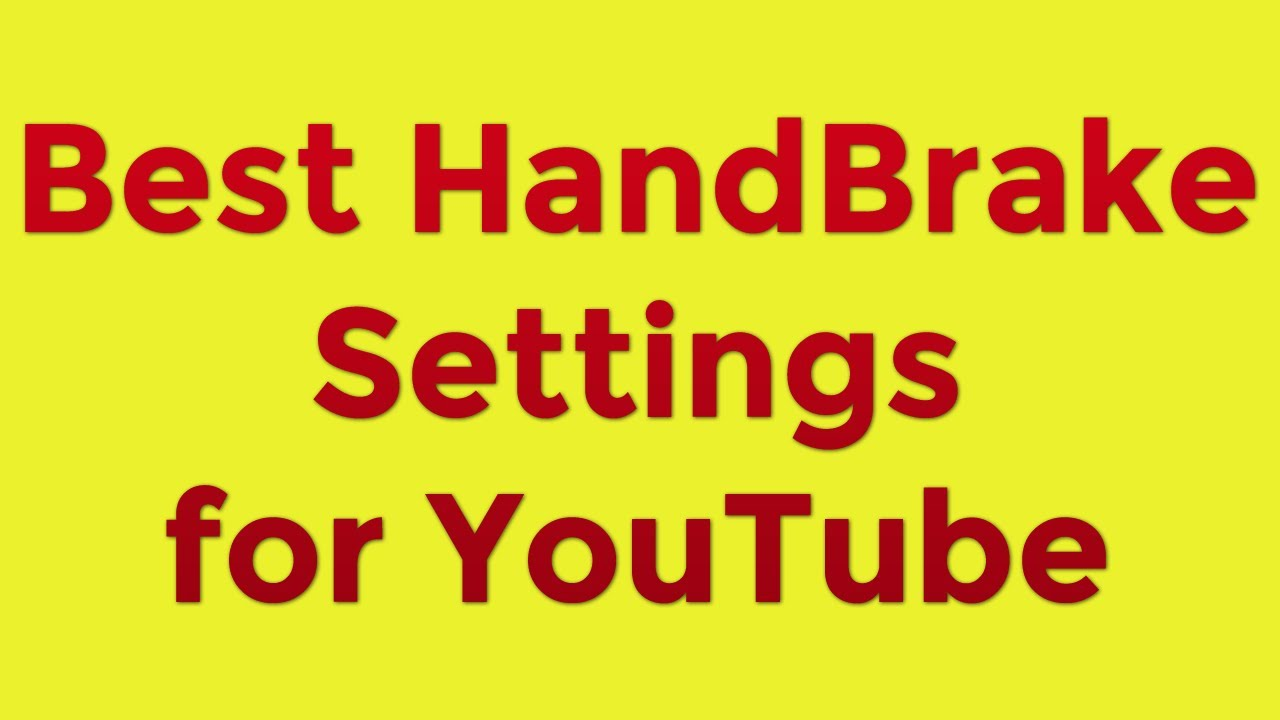 Best Handbrake Settings for YouTube