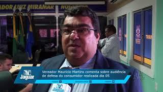 Vereador Mauricio Martins comenta sobre audiência de defesa do consumidor realizada dia 05