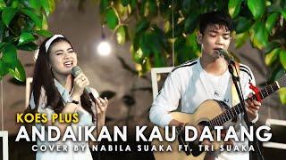 Download Lagu ANDAIKAN KAU DATANG - KOES PLUS COVER BY TRI SUAKA & NABILA SUAKA mp3
