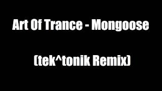 Art Of Trance - Mongoose (tek^tonik Remix)