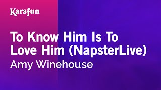 Karaoke To Know Him Is To Love Him (NapsterLive) - Amy Winehouse *