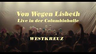 Von Wegen Lisbeth - Westkreuz (Live in der Columbiahalle Berlin)