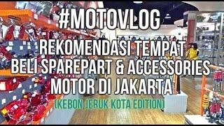 #MOTOVLOG REKOMENDASI TEMPAT BELI SPAREPART & ACCESSORIES MOTOR DI JAKARTA (KEBON JERUK KOTA)