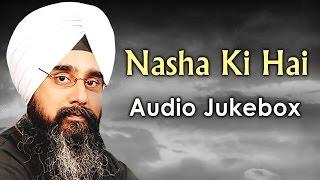 Jukebox | Nasha Ki Hai | Bhai Davinder Singh Sodhi | Gurbani | Devotional Song | Shabad Gurbani