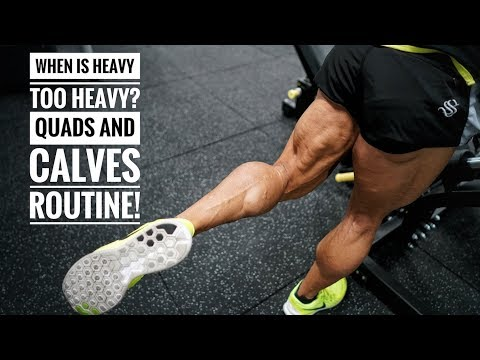 WHEN IS HEAVY TOO HEAVY? Quads & Calves Routine!