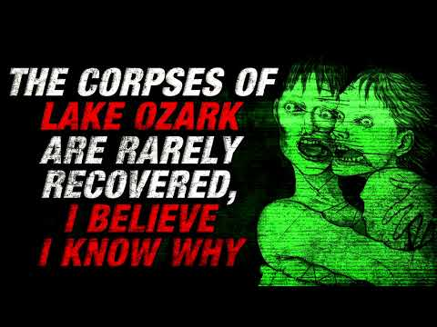 """""""The Corpses of Lake Ozark are Rarely Recovered, I Believe I Know Why"""" Creepypasta"""