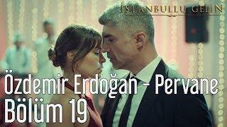 İstanbullu Gelin 19. Bölüm - Özdemir Erdoğan - Pervane Video