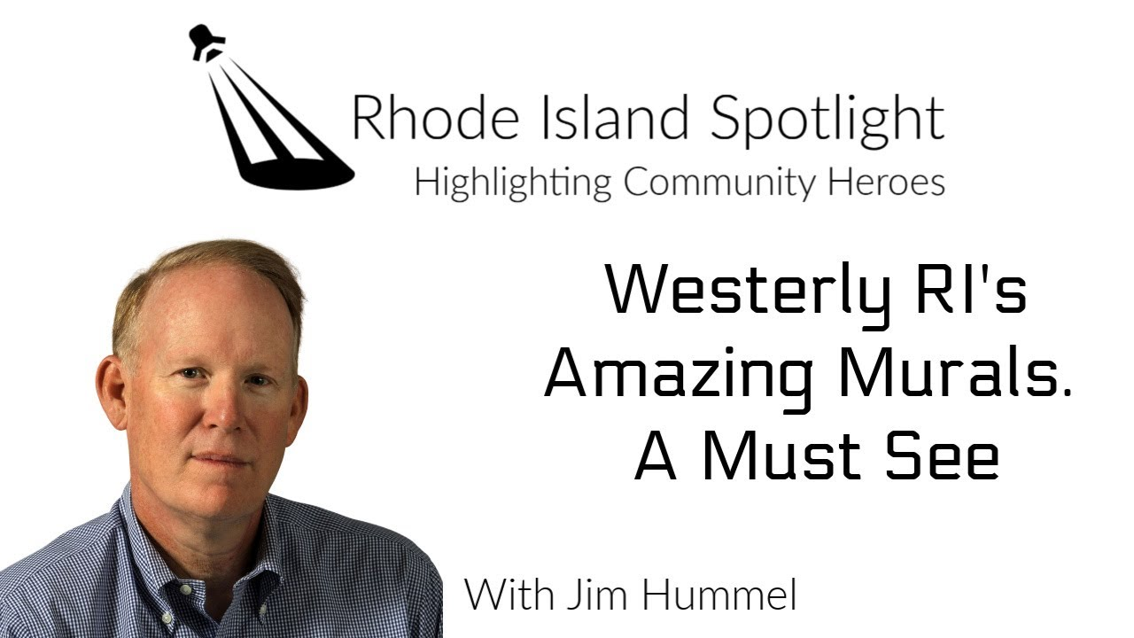 Rhode Island Spotlight featuring Westerly Rhode Island's Amazing Murals. With Jim Hummel.