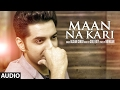 Maan Na Kari (Full Audio Song) | Jashan Singh | Goldboy | Nirmaan | Latest Song  2017 |  T-Series