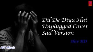 Dil De Diya Hai Lyrical Unplugged Cover 19 | Valentine's Day Special | Shiv RD | N Mudliar | Anand