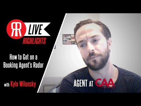 How to Get on a Booking Agents Radar with CAA Agent, Kyle Wilensky