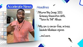 Accelerate News: Burna Boy's Grammy Nomination, Somkele Idhalama's Son is Cancer Free And More!