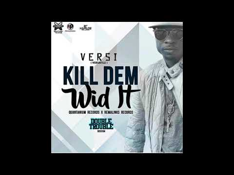 VERSATILE - Kill DEm Wid IT - Double Trouble Riddim