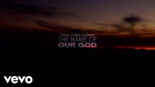 Tasha Cobbs Leonard The Name Of Our God Lyric Video