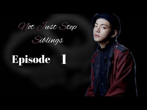 Not just step siblings (EP.1) - Taehyung FF from YouTube · Duration:  21 minutes 52 seconds