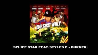 Spliff Star feat Styles P  - Burner
