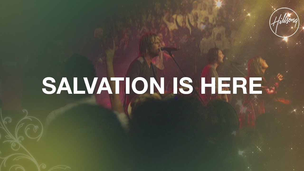 Salvation Is Here - Hillsong Worship
