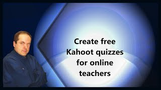 Create free Kahoot quizzes for online teachers