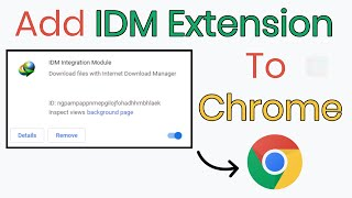 How To Add IDM Extension To Google Chrome (May 2020)