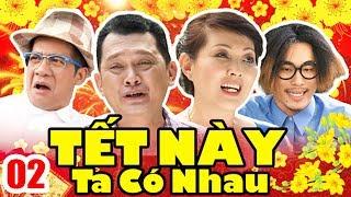 Phim Tết 2020 | Tết Này Ta Có Nhau - Tập 2 | Phim Hài Tết Việt Nam Mới Hay Nhất 2020