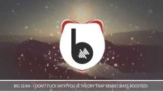Big Sean  I Don39;t Fk With You (K Theory Trap Remix) (Bass boost)