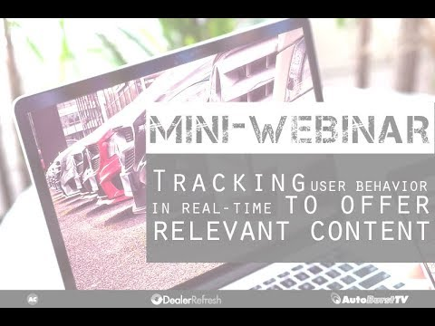 Track User Behavior in Real-Time to Offer Relevant Website Content to Auto Shoppers - Mini Webinar