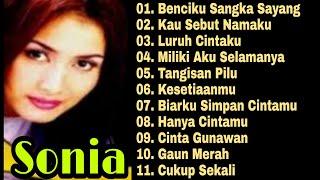 Sonia Full Album Tanpa Iklan | Benciku Sangka Sayang | Kau Sebut Namaku | Lagu Sonia Full Album |Mp3