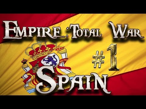 Lets Play - Empire Total War (DM)  - Spain - Spanish Gold...!! (1)