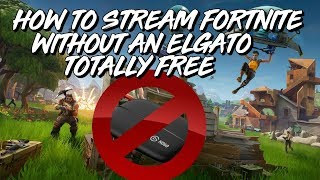 HOW TO STREAM FORTNITE WITHOUT AN ELGATO! TOTALLY FREE! *2018*