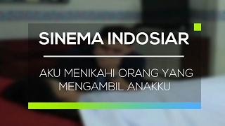 Sinema Indosiar  - Aku Menikahi Orang Yang Mengambil Anakku