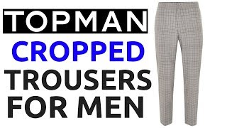 Cropped Trousers For Men | Men's Summer Trousers 2018 | How To Wear Cropped Trousers For Men
