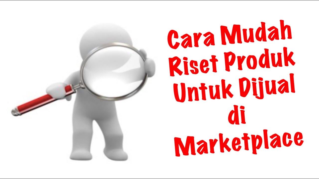 cara riset produk untuk dijual di marketplace mencari produk juara
