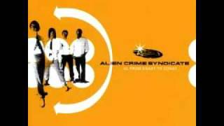 Alien Crime Syndicate - Tripping Up To The Clouds