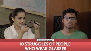 FilterCopy | 10 Struggles Of People Who Wear Glasses | Ft. Apoorva Arora and Aniruddha Banerjee