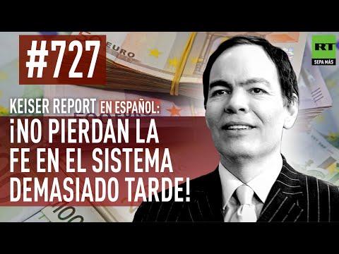 Keiser Report en español: ¡No pierdan la fe en el sistema demasiado tarde! (E727)