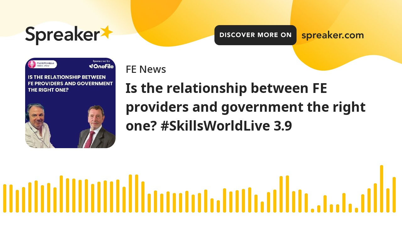 Is the relationship between FE providers and government the right one? #SkillsWorldLive 3.9