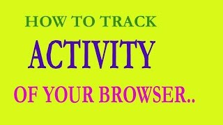 How To Track | ACTIVITY | Internet Browser..