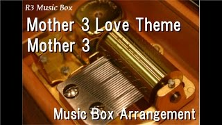 Mother 3 Love Theme/Mother 3 [Music Box]