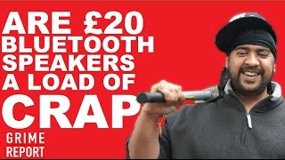 Are £20 BlueTooth Speakers A Load Of Crap? #Science4DaMandem | Grime Report Tv