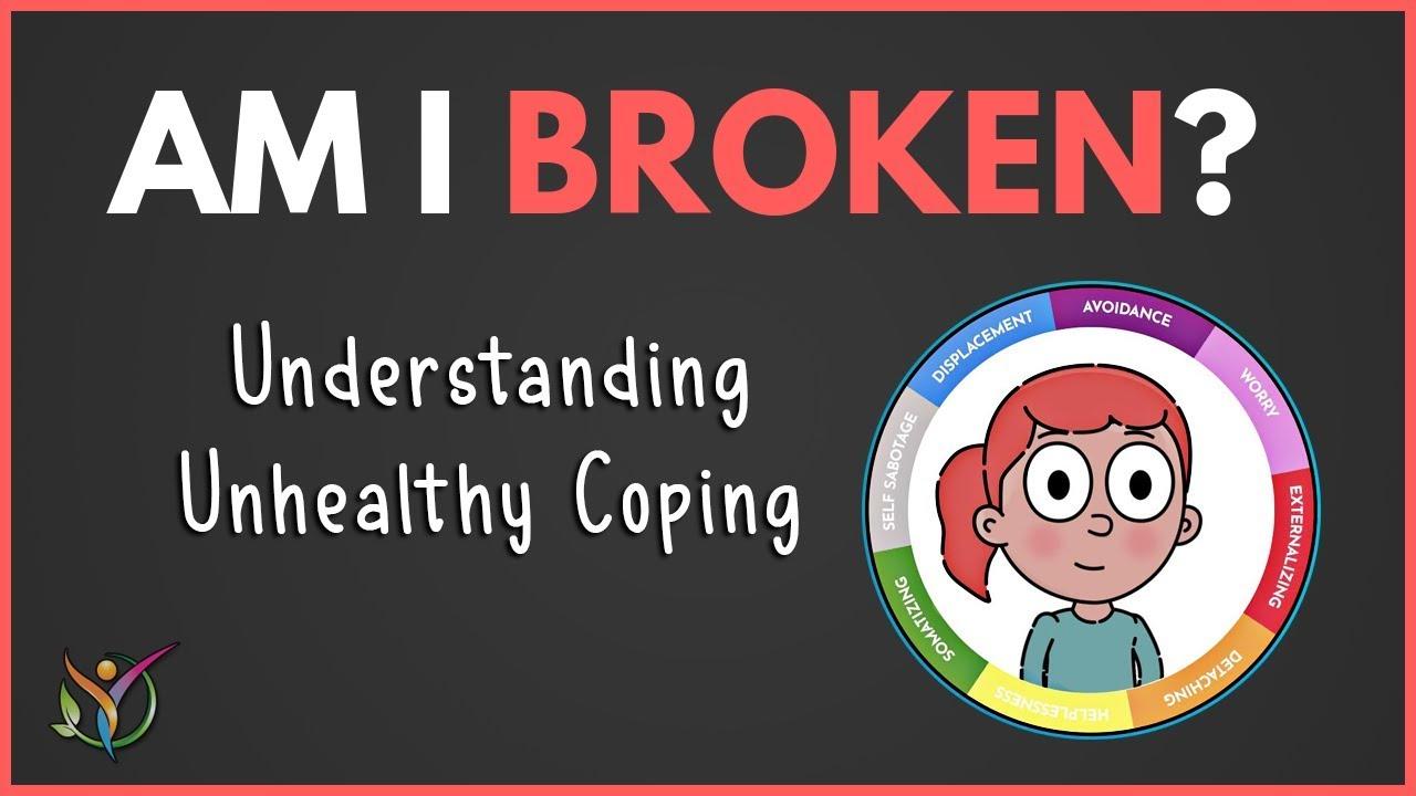 Am I Broken?  |  Understanding Unhealthy Coping