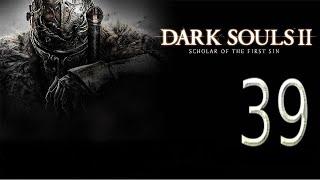 Let's play Dark Souls II:Scholar of the First Sin Серия 39
