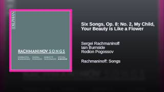 Six Songs, Op. 8: No. 2, My Child, Your Beauty is Like a Flower