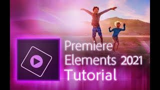 Premiere Elements 2021 - Tutorial for Beginners [ COMPLETE ]