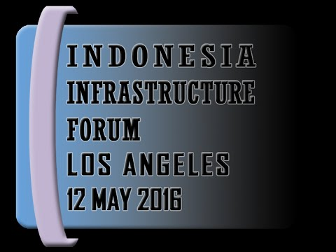 [Session 1] - Indonesia Infrastructure Forum 2016, Los Angeles, May 12, 2016