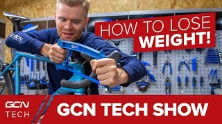 What Are The Best Ways To Lose Weight From Your Bike? | GCN Tech Show Ep. 34
